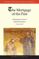 The Mortgage of the Past: Reshaping the Ancient Political Inheritance - Emergence of Western Political Thought in the Latin Middle Ages  (YUP) (Hardback)