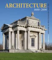Architecture 1600 - 2000: Volume IV - Art and Architecture of Ireland (Hardback)