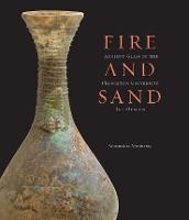 Fire and Sand: Ancient Glass in the Princeton University Art Museum (Hardback)