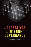 The Global War for Internet Governance (Hardback)