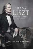 Franz Liszt: Musician, Celebrity, Superstar (Hardback)