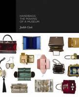 Handbags: The Making of a Museum (Hardback)