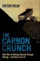 The Carbon Crunch: How We're Getting Climate Change Wrong - and How to Fix it (Hardback)