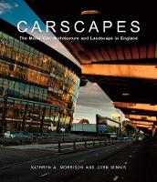 Carscapes: The Motor Car, Architecture, and Landscape in England - Studies in British Art (Hardback)
