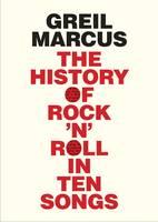 The History of Rock 'n' Roll in Ten Songs (Hardback)
