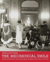 The Mechanical Smile: Modernism and the First Fashion Shows in France and America, 1900-1929 (Hardback)