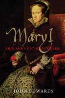 Mary I: England's Catholic Queen - The English Monarchs Series (Paperback)