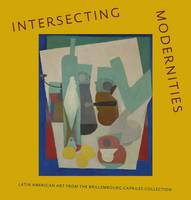 Intersecting Modernities: Latin American Art from the Brillembourg Capriles Collection - Museum of Fine Arts, Houston (Hardback)