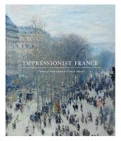 Impressionist France: Visions of Nation from Le Gray to Monet (Paperback)