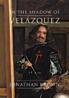 In the Shadow of Vel?zquez: A Life in Art History (Hardback)