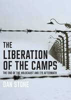 The Liberation of the Camps: The End of the Holocaust and Its Aftermath (Hardback)
