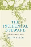 The Incidental Steward: Reflections on Citizen Science (Paperback)