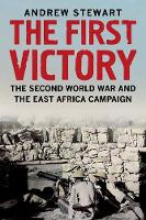 The First Victory: The Second World War and the East Africa Campaign (Hardback)