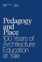 Pedagogy and Place: 100 Years of Architecture Education at Yale (Hardback)