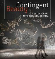 Contingent Beauty: Contemporary Art from Latin America - Houston Museum of Fine Arts (Hardback)