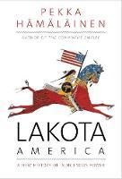 Lakota America: A New History of Indigenous Power - Spare (Hardback)