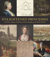 Enlightened Princesses: Caroline, Augusta, Charlotte, and the Shaping of the Modern World (Hardback)