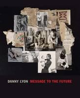 Danny Lyon: Message to the Future (Hardback)
