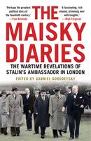 The Maisky Diaries: The Wartime Revelations of Stalin's Ambassador in London (Paperback)