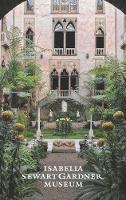 The Isabella Stewart Gardner Museum: A Guide - Isabella Stewart Gardner Museum (Paperback)