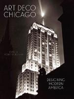 Art Deco Chicago: Designing Modern America (Hardback)