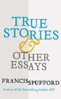 True Stories: And Other Essays (Hardback)