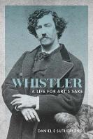 Whistler: A Life for Art's Sake (Paperback)