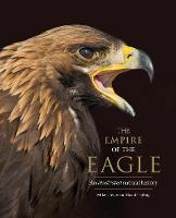 The Empire of the Eagle: An Illustrated Natural History (Hardback)