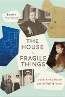 The House of Fragile Things: A History of Jewish Art Collectors in France, 1870-1945 (Hardback)