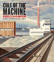 Cult of the Machine: Precisionism and American Art (Hardback)