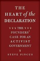 The Heart of the Declaration: The Founders' Case for an Activist Government - The Lewis Walpole Series in Eighteenth-Century Culture and History (Paperback)