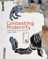 Contesting Modernity: Informalism in Venezuela, 1955-1975 - Houston Museum of Fine Arts (Hardback)