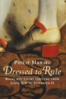 Dressed to Rule: Royal and Court Costume From Louis XIV to Elizabeth II (Paperback)