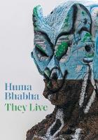 Huma Bhabha: They Live (Hardback)