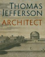 Thomas Jefferson, Architect: Palladian Models, Democratic Principles, and the Conflict of Ideals (Hardback)