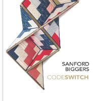 Sanford Biggers: Codeswitch (Hardback)