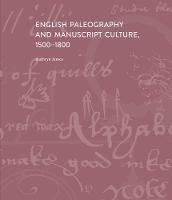 English Paleography and Manuscript Culture, 1500-1800 (Hardback)