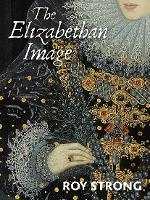 The Elizabethan Image: An Introduction to English Portraiture, 1558?1603 (Paperback)