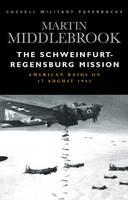 The Schweinfurt-Regensburg Mission: American Raids on 17th August 1943 (Paperback)