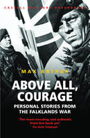 Above All, Courage: The Eyewitness History of the Falklands War - Cassell Military Paperbacks (Paperback)