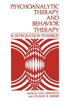 Psychoanalytic Therapy and Behavior Therapy: Is Integration Possible? (Hardback)