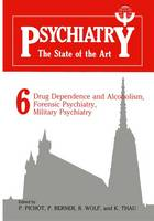 Psychiatry the State of the Art: Volume 6 Drug Dependence and Alcoholism, Forensic Psychiatry, Military Psychiatry (Hardback)