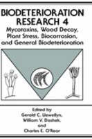Mycotoxins, Wood Decay, Plant Stress, Biocorrosion, and General Biodeterioration - Biodeterioration Research 4 (Hardback)