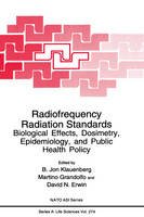Radiofrequency Radiation Standards: Biological Effects, Dosimetry, Epidemiology, and Public Health Policy - NATO Science Series A 274 (Hardback)