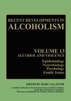 Recent Developments in Alcoholism: Alcohol and Violence - Epidemiology, Neurobiology, Psychology, Family Issues - Recent Developments in Alcoholism 13 (Hardback)