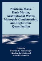 Neutrino Mass, Dark Matter, Gravitational Waves, Monopole Condensation, and Light Cone Quantization (Hardback)