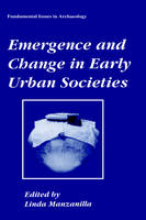 Emergence and Change in Early Urban Societies - Fundamental Issues in Archaeology (Hardback)