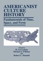 Americanist Culture History: Fundamentals of Time, Space, and Form (Paperback)