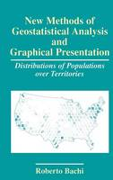 New Methods of Geostatistical Analysis and Graphical Presentation: Distributions of Populations over Territories (Hardback)