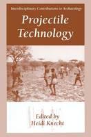 Projectile Technology - Interdisciplinary Contributions to Archaeology (Hardback)